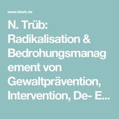 N. Trüb: Radikalisation & Bedrohungsmanagement von Gewaltprävention, Intervention, De- Eskalation | Blurb-Bücher Deutschland