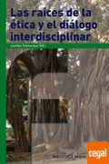 Las raíces de la ética y el diálogo interdisciplinar / Lourdes Flamarique (ed.)