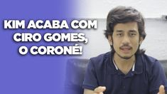 Kim detona Ciro Gomes!