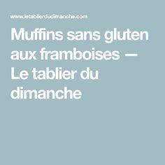 Muffins sans gluten aux framboises — Le tablier du dimanche Muffins Sans Gluten, Action, Nutrition Plans, Gluten Free Diet, Full Body, Raspberries, Apron, Sunday, Meal