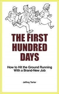 The First Hundred Days: How to Hit the Ground Running With a Brand-New Job