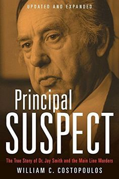 Principal Suspect: The True Story of Dr. Jay Smith and the Main Line   Murders, Updated and Expanded by William C. Costopoulos, http://www.amazon.com/dp/B00M4XDCUQ/ref=cm_sw_r_pi_dp_u0Hqub0032KJ9