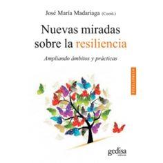"""Madariaga Orbea, José María. """"Nuevas miradas sobre la resiliencia"""". Barcelona : Gedisa, 2014. Encuentra este libro en la 3º planta: 159.923NUE Barcelona, December, Book, Barcelona Spain"""