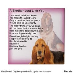 Shop Bloodhound Dog Design & Brother Poem Tile created by Lastminutehero. Brother Poems, A Brother, Gifts For Brother, You Mean The World To Me, Like You, You And I, Let It Be, Bloodhound Dogs, Deep Down
