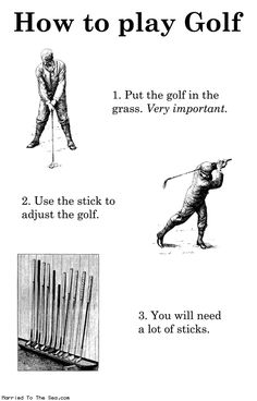 Put the golf in the grass. Very important.  (from Married to the Sea)