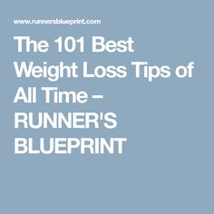 The 101 Best Weight Loss Tips of All Time – RUNNER'S BLUEPRINT