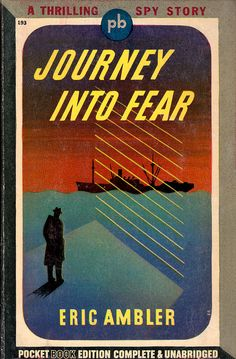 adventures-of-the-blackgang:  Pocket Books No. 193 - Journey Into Fear by Eric Ambler, 1943