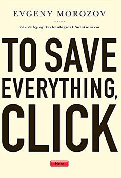 To Save Everything, Click Here: The Folly of Technological Solutionism, http://www.amazon.com/dp/B00B3M3X2G/ref=cm_sw_r_pi_awdm_x_jYg7xbGWBDER6