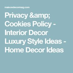 Privacy & Cookies Policy - Interior Decor Luxury Style Ideas - Home Decor Ideas