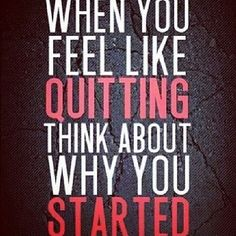 When you feel like quitting think about why you got started #quote #motivation #inspirational #life #success #mrblueprint