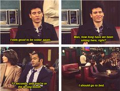 HIMYM | Ted Mosby: Feels good to be sober again. Man, how long have we been sitting here? Kevin Venkataraghavan: Twelve seconds, and you're in the wrong booth. Ted Mosby: I should go to bed.