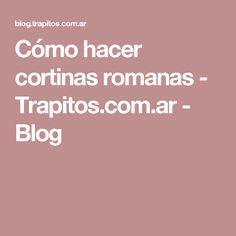 Cómo hacer cortinas romanas - Trapitos.com.ar - Blog
