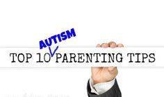 Parenting tips with an Autism twist!