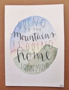 hand lettered John Muir quote // going to the mountains us going home Typography Love, Hand Lettering Quotes, Watercolor Quote, Watercolor Cards, Messy Handwriting, Camp Quotes, John Muir Quotes, Quote Travel, Scripture Quotes