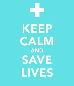 Keep calm and save lives.