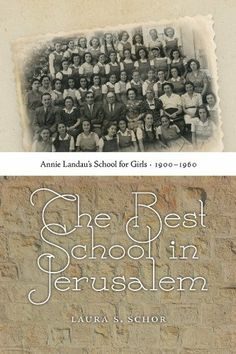The Best School in Jerusalem: Annie Landau's School for Girls, 1900-1960 by Laura S. Schor, http://www.amazon.ca/dp/1611684854/ref=cm_sw_r_pi_dp_lSXhtb0NRSSMH/180-2315933-4610337