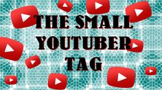 The Small YouTuber Tag