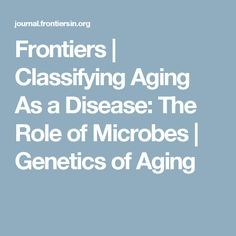 Frontiers   Classifying Aging As a Disease: The Role of Microbes   Genetics of Aging