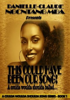 This Could Have Been Our Song! A coulda woulda shoulda ballad... (A Coulda Woulda Shoulda Song Series) by Danielle-Claude Ngontang Mba, http://www.amazon.com/dp/B00B2IJRKS/ref=cm_sw_r_pi_dp_Xbh6rb0HFQJJ0