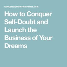 How to Conquer Self-Doubt and Launch the Business of Your Dreams