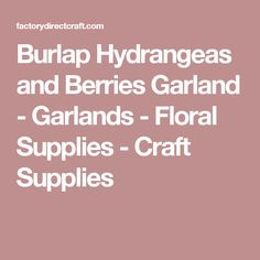 Burlap Hydrangeas and Berries Garland - Garlands - Floral Supplies - Craft Supplies