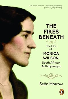 """Read """"The Fires Beneath The Life of Monica Wilson, South African Anthropologist"""" by Seán Morrow available from Rakuten Kobo. The life of Monica Wilson is a story of groundbreaking scholarship, passionate creativity and personal tragedy during So."""