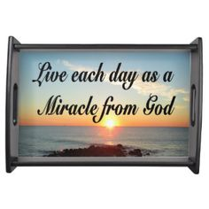 LIVE EACH DAY AS A MIRACLE FROM GOD SERVING TRAY http://www.zazzle.com/myheavenlyblessings/gifts?cg=196767016480623574&rf=238246180177746410 #Miracles #Miracleshappen #Believeinmiracles #Expectamiracle