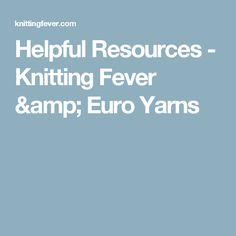 Helpful Resources - Knitting Fever & Euro Yarns