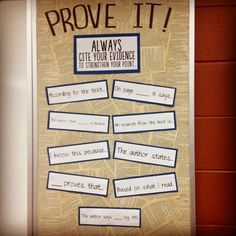 Prove it! Cite evidence to strengthen your point. High school English bulletin board - needs some edits (reason/because= redundant, 'says'=weak, 'prove' v. Middle School Classroom, Classroom Setup, Classroom Organization, Classroom Displays, Future Classroom, Bulletin Board Ideas Middle School, Classroom Helpers, Outdoor Classroom, English Bulletin Boards