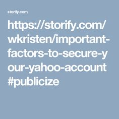 https://storify.com/wkristen/important-factors-to-secure-your-yahoo-account#publicize