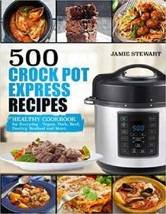 500 Crock Pot Express Recipes : Healthy Cookbook for Everyday - Vegan, Pork, Beef, Poultry, Seafood and More by Jamie Stewart Paperback) for sale online Top Recipes, Cookbook Recipes, Cooking Recipes, Healthy Recipes, Cooking Rice, Recipies, Ninja Recipes, Slow Cooking, Healthy Meals