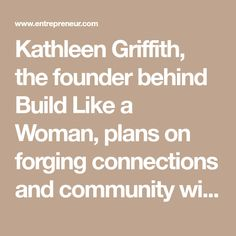 Kathleen Griffith, the founder behind Build Like a Woman, plans on forging connections and community with female entrepreneurs.