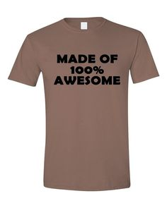 Apericots - Made of 100% Awesome Adult Design Tshirt, $13.99 (http://www.apericots.com/products.php?product=Made-of-100%-Awesome-Adult-Design-Tshirt/)