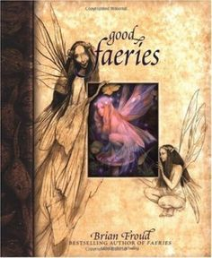 Good Faeries/Bad Faeries Book | Brian Froud Terri Windling. One of my favorites of all time. Lost, but re-found when @Tami Forbes surprised me at Christmas <3