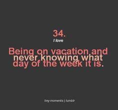 """✓""""Me encanta estar de vacaciones y no saber qué día es"""""""