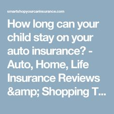 How long can your child stay on your auto insurance? - Auto, Home, Life Insurance Reviews & Shopping TipsAuto, Home, Life Insurance Reviews & Shopping Tips