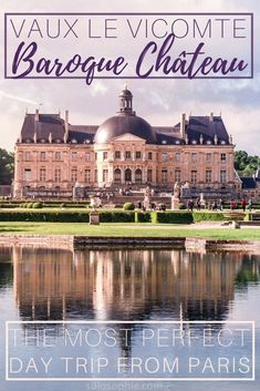 Chateau de Vaux Le Vicomte: a perfect summer day trip from Paris, France to the castle that inspired the palace of Versailles (+ a visit to the medieval fortress Blandy-les-Tours)