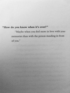 Its over when you love the good ol' times more than that person.
