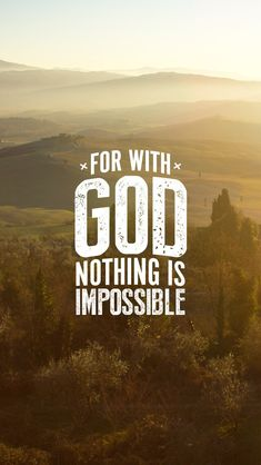 Nothing is impossible with God.