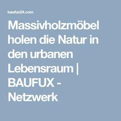 Massivholzmöbel holen die Natur in den urbanen Lebensraum | BAUFUX - Netzwerk