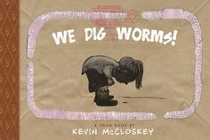 (TOON) What do worms do all day? How do they see? And why are they so cold and squishy? Find out by going on an underground tour through the hidden world of earthworms. Kevin McCloskey's book even shows readers what's happening inside a worm's body— brain, crop, gizzard, and more.