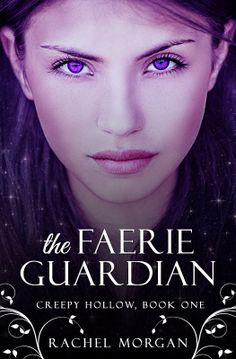 <3 THE FAERIE GUARDIAN (CREEPY HOLLOW #1) by Rachel Morgan