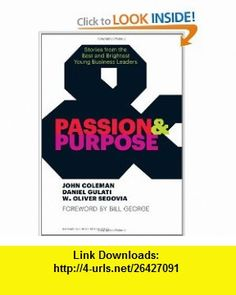 Passion and Purpose Stories from the Best and Brightest Young Business Leaders (9781422162668) John Coleman, Daniel Gulati, W. Oliver Segovia, Bill George , ISBN-10: 1422162664  , ISBN-13: 978-1422162668 ,  , tutorials , pdf , ebook , torrent , downloads , rapidshare , filesonic , hotfile , megaupload , fileserve