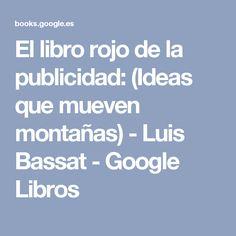 El libro rojo de la publicidad: (Ideas que mueven montañas) - Luis Bassat - Google Libros