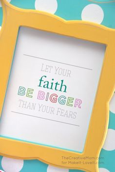 """Let Your Faith Be Bigger..."" PRINTABLE --- Make It and Love It0"