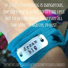"""""""If a little dreaming is dangerous, the cure for it is not to dream less but to dream more, to dream all the time."""" – Marcel Proust # #goals @Organic Runner Mom organicrunnermom.com/"""