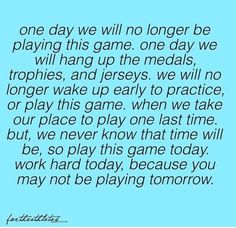 This is true! Play every game as though you are playing your last! Sport Meme, Sport Quotes, Goalie Quotes, Wrestling Quotes, Baseball Quotes, Volleyball Quotes, Baseball Games, Football Sayings, Cheer Sayings