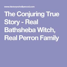 The Conjuring True Story - Real Bathsheba Witch, Real Perron Family