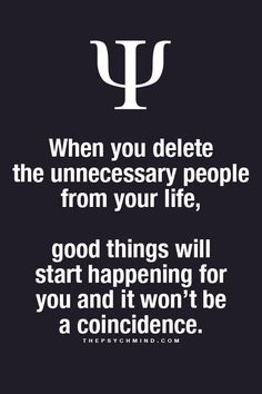 when you delete the unnecessary people from your life, good things will start happening for you and it won't be a coincidence.