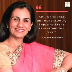 """""""Aim for the sky, but move slowly, Enjoying Every step along the way.""""- - CHANDA KOCHHAR Startup Quotes, No Way, Along The Way, Sky, Heaven, Heavens"""